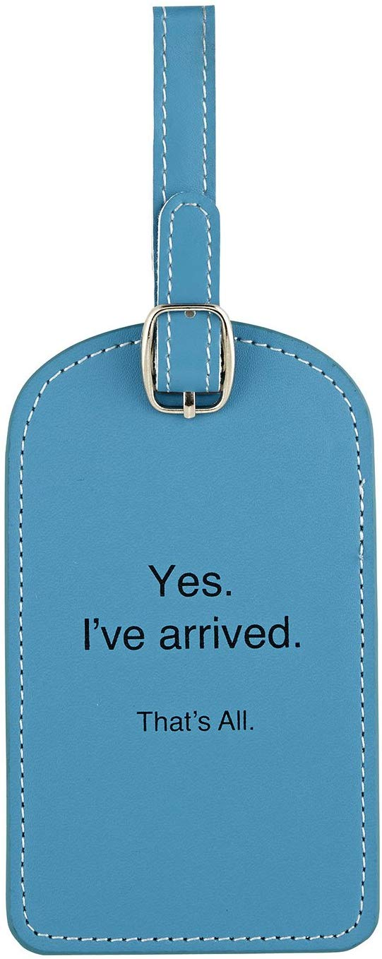 funny luggage tags - yes i've arrived that's all