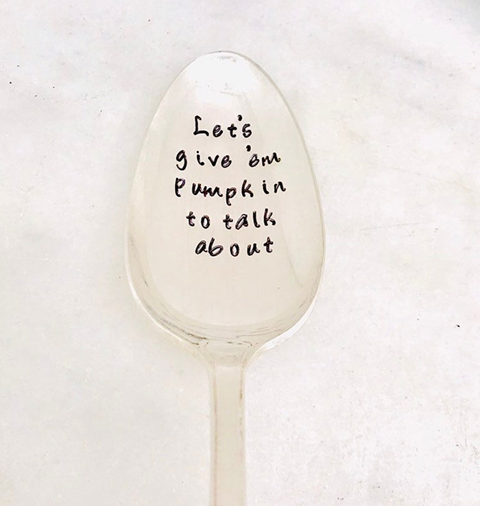 Give 'em pumpkin tGive 'em pumpkin to talk about engraved spoono talk about spoon