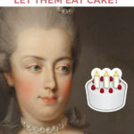 Let Them Eat Cake - Marie Antoinette