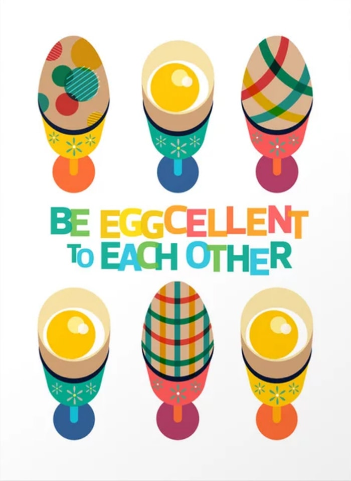 Be Eggcellent to Each Other