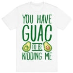 You've Guac to Be Kidding Me