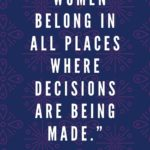Ruth Bader Ginsburg Quotes - Womemn belong in all places where decisions are being made
