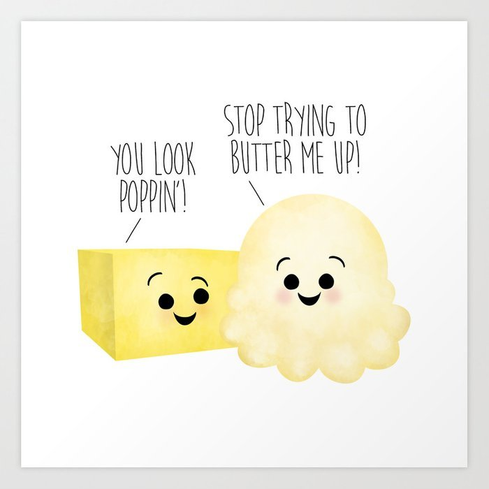 Butter puns - You look poppin! Stop trying to butter me up