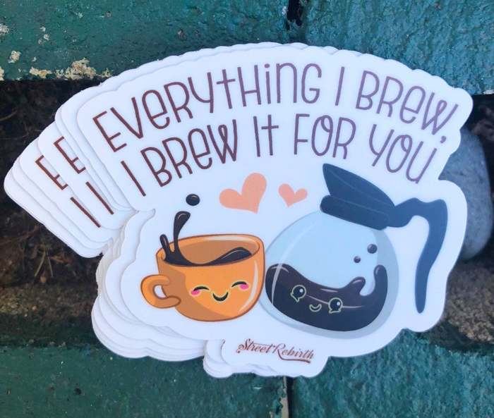 Coffee puns - Everything I brew I brew it for you
