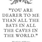 Morticia Addams Quotes - You are dearer to me than all the bats in all the caves in the world