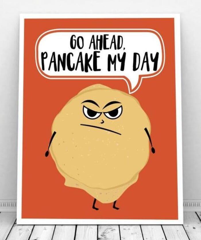 Pancake Puns - Go Ahead, Pancake my day, Grumpy Pancake