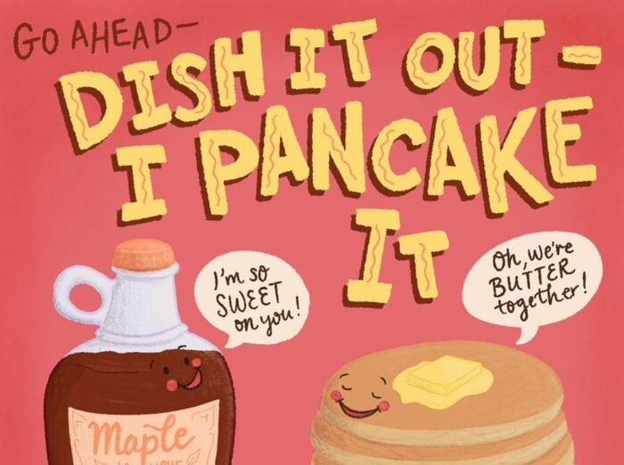 Pancake Puns - Go Ahead, Dish it out, I Pancake it