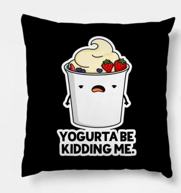 Breakfast puns - Yogurta be kidding me