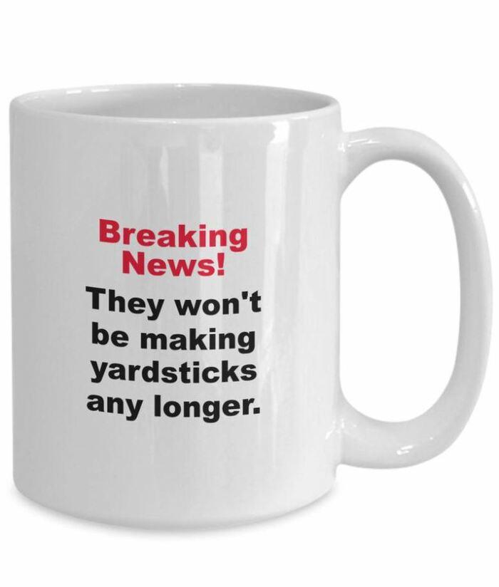 Furniture Puns - Breaking news! They won't be making yardsticks any longer