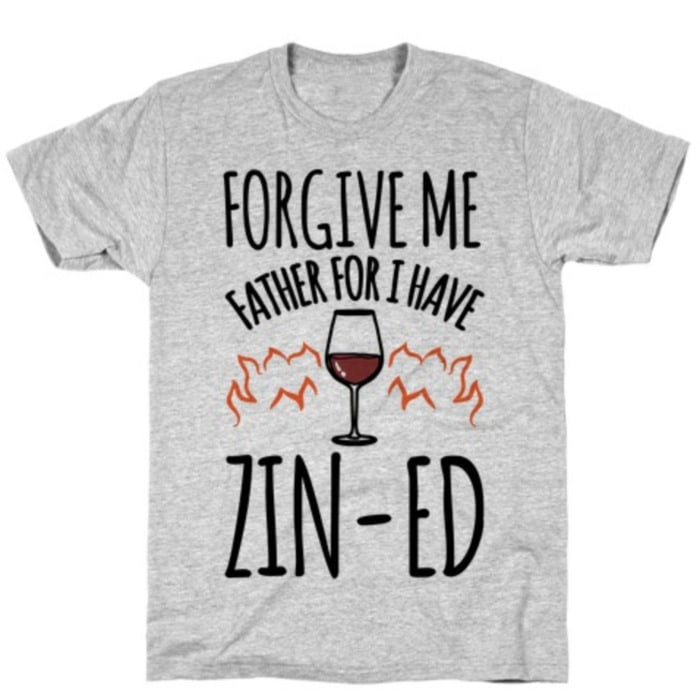 Wine Puns - Forgive me father for I have Zin-ed