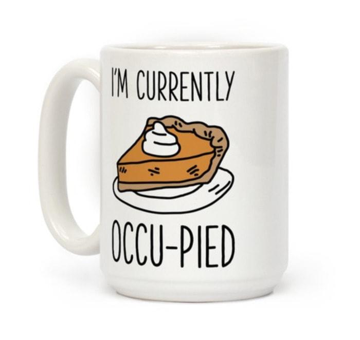 Pie Puns - I'm currently occu-pied mug