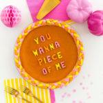 Pie Puns -you wanna piece of me pie