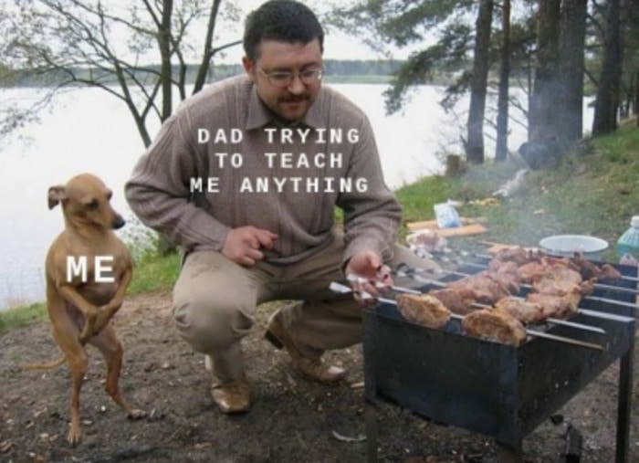 Wholesome Memes - My dad trying to teach me anything