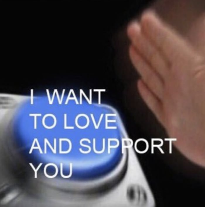 Wholesome Memes - I want to love and support you button