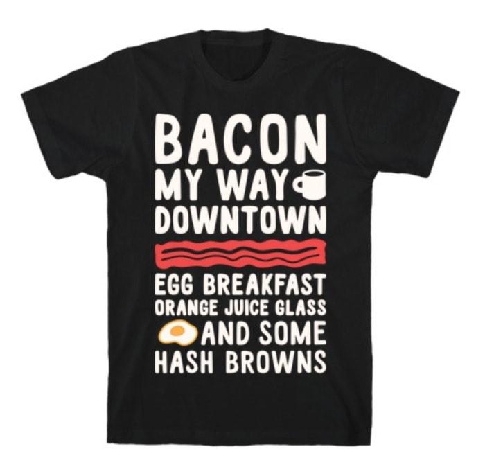 Bacon My Way Downtown T Shirt