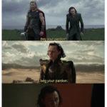 Loki Memes - Beg Your Pardon