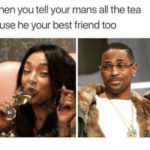 Relationship Memes - tell your man all the tea