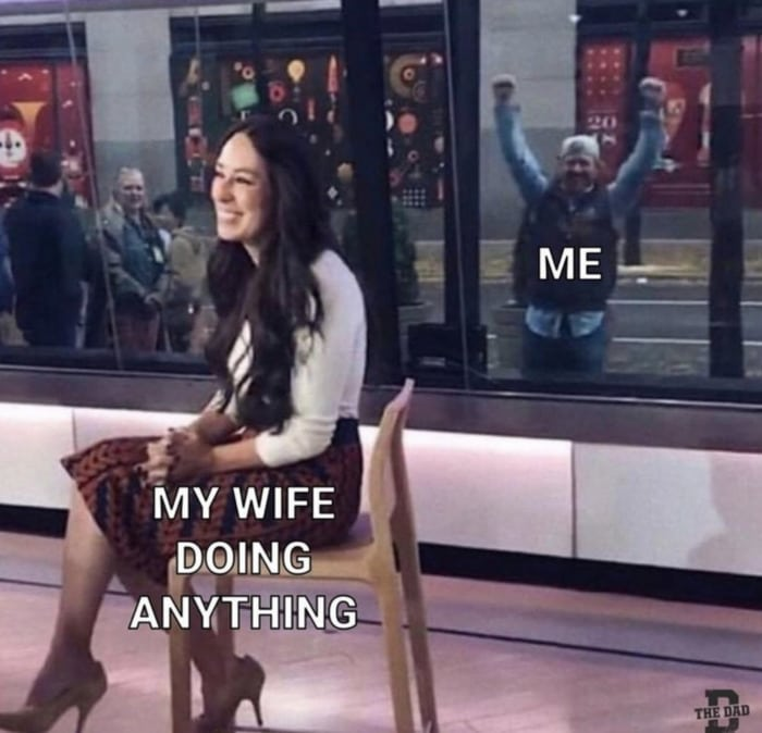 Relationship Memes - my wife doing anything