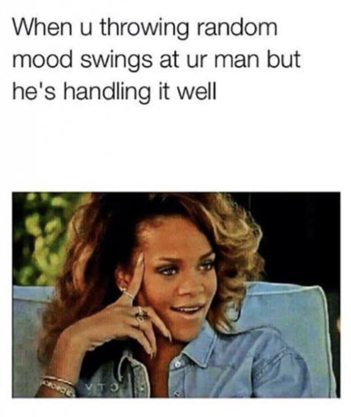 Relationship Memes - throwing mood swings at your man