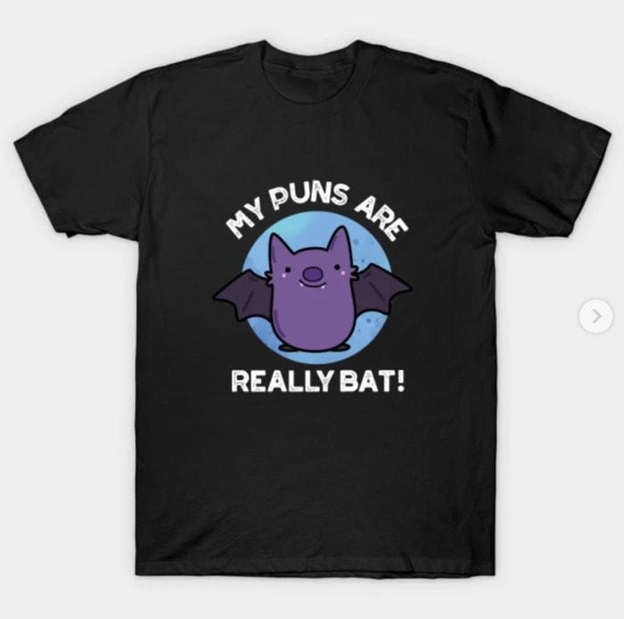 Bat Puns - My Puns Are Really Bat! Shirt