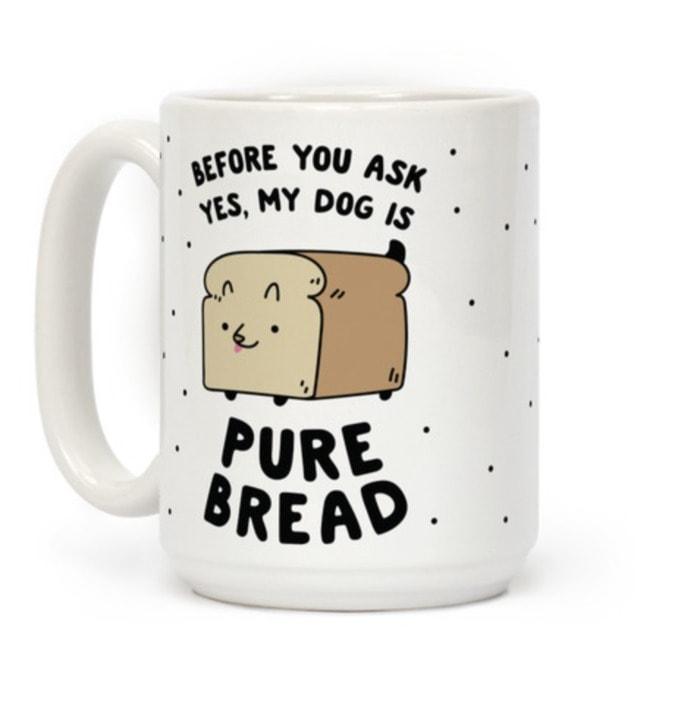 Bread Puns - My dog is pure bread mug