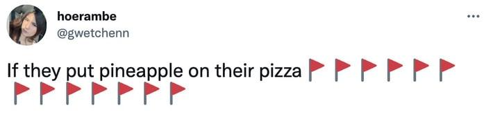 red flag meme - pineapple on pizza